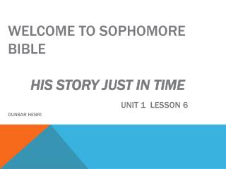 Welcome to Sophomore Bible  His Story Just In Time  Unit  1   Lesson 6 Dunbar Henri