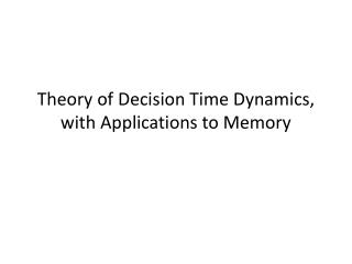 Theory of Decision Time Dynamics, with Applications to Memory