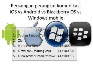 Persaingan perangkat komunikasi iOS vs Android vs Blackberry OS vs Windows mobile