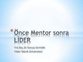 Önce  Mentor  sonra  LİDER