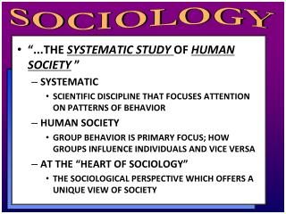 """...THE  SYSTEMATIC STUDY  OF  HUMAN SOCIETY  "" SYSTEMATIC"
