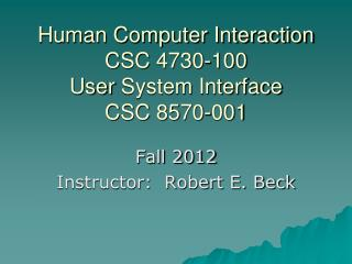 Human Computer Interaction CSC 4730 - 100 User  System Interface CSC 8570-001