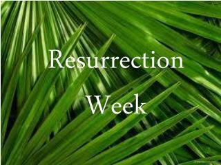Resurrection Week