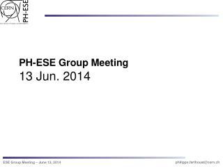 PH-ESE Group Meeting 13 Jun. 2014