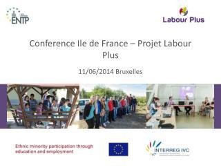Conference Ile de France –  Projet  Labour Plus 11/06/2014  Bruxelles