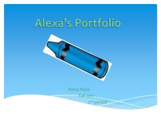 Alexa Mack               Fall 2011                                      2 nd  period