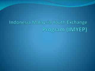 Indonesia Malaysia Youth Exchange   Program (IMYEP)