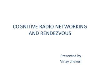 COGNITIVE RADIO NETWORKING AND RENDEZVOUS