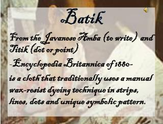 Batik  From the Javanese  Amba  (to write)  and  Titik  (dot or point)