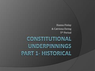 Constitutional Underpinnings Part 1- Historical
