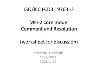 ISO/IEC FCD3 19763 - 2 MFI-2 core  model Comment and  Resolution ( worksheet for discussion)