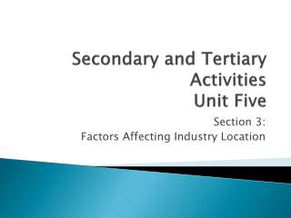 Secondary and Tertiary Activities Unit Five