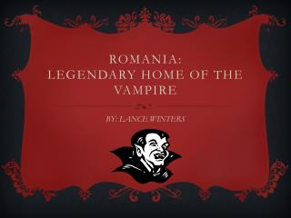 Romania:  Legendary home of the Vampire