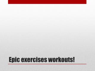 Epic exercises workouts!
