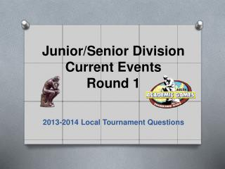 Junior/Senior Division Current Events Round 1