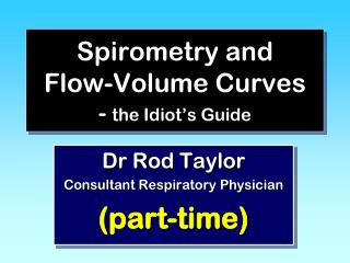 Spirometry and Flow-Volume Curves -  the Idiot's Guide