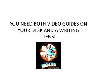YOU NEED BOTH VIDEO GUIDES ON YOUR DESK AND A WRITING UTENSIL