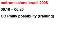 metromissions brasil  2008 06.10 � 06.20 CC Philly possibility (training)