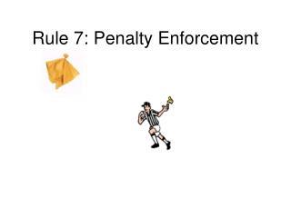 Rule 7: Penalty Enforcement