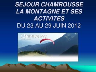 SEJOUR CHAMROUSSE LA MONTAGNE ET SES ACTIVITES DU  23  AU  29  JUIN  2012