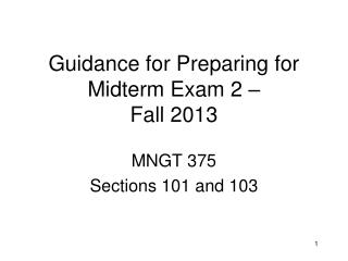 Guidance for Preparing for Midterm Exam 2 –               Fall  2013