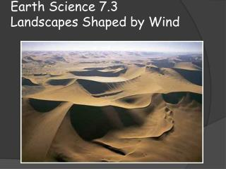 Earth Science 7.3  Landscapes Shaped by Wind