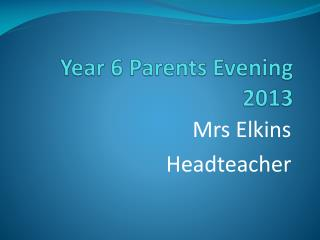 Year 6 Parents Evening 2013