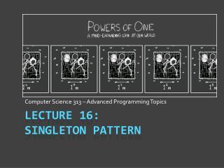 Lecture 16: Singleton Pattern