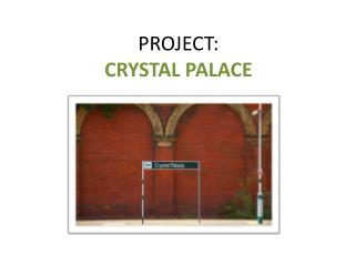 PROJECT: CRYSTAL PALACE