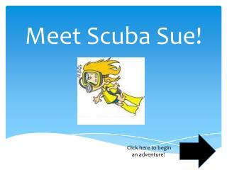 Meet Scuba Sue!