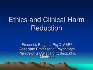 Ethics and Clinical Harm Reduction