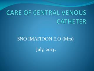 CARE OF  CENTRAL VENOUS CATHETER