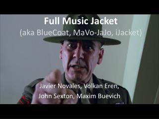 Full Music Jacket (aka  BlueCoat ,  MaVo-JaJo ,  iJacket )