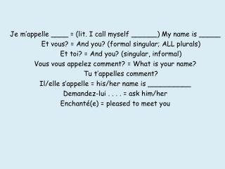 Je  m'appelle  ____ = (lit. I call myself ______) My name is _____