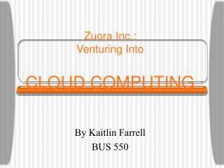 Zuora Inc.: Venturing Into  CLOUD COMPUTING
