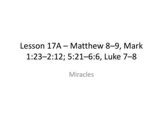 Lesson 17A – Matthew 8–9, Mark 1:23–2:12; 5:21–6:6, Luke 7–8