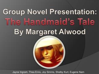 Group Novel Presentation: The Handmaid's Tale By Margaret  Alwood