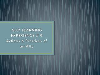 ALLY  LEARNING EXPERIENCE # 9 Actions & Practices of an Ally