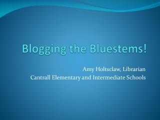 Blogging the Bluestems!