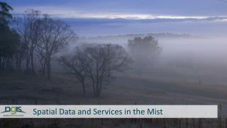 Spatial Data and Services in the Mist