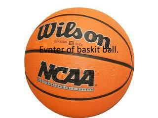 Evnter  of  baskit  ball.