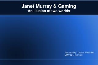 Janet Murray & Gaming An illusion of two worlds