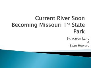 Current River Soon Becoming Missouri 1 st  State Park