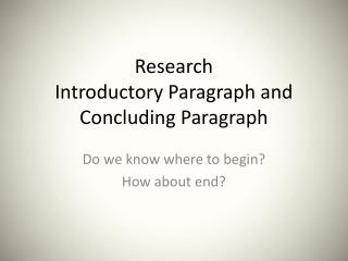 Research  Introductory  Paragraph and  Concluding Paragraph