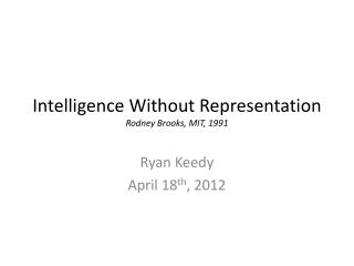 Intelligence Without Representation Rodney Brooks, MIT, 1991