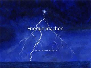 Energie machen