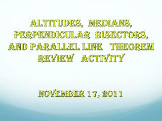 Altitudes,  Medians, Perpendicular  Bisectors,  and Parallel Line   Theorem Review   Activity