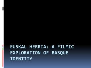 Euskal Herria : A Filmic Exploration of Basque Identity