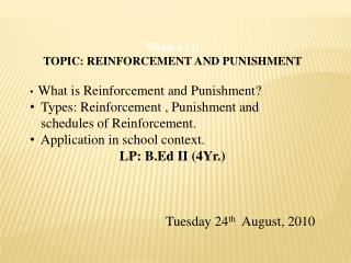 Week 4 (3) TOPIC: REINFORCEMENT AND PUNISHMENT What is Reinforcement and Punishment?