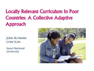 Locally Relevant Curriculum In Poor Countries: A Collective Adaptive Approach
